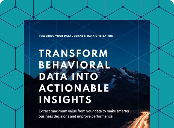 Transform behavioral data into actionable insights